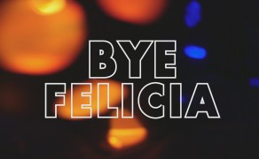Bye Felicia Music Video